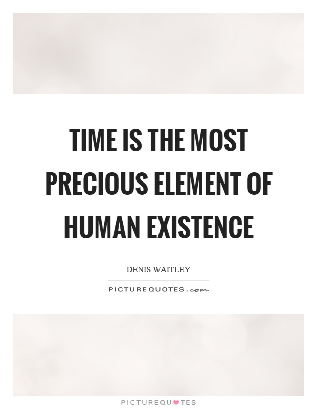 Time is the most precious element of human existence Picture Quote #1