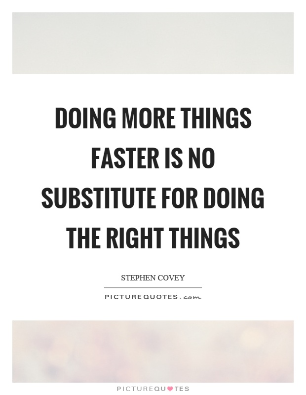 Doing more things faster is no substitute for doing the right things Picture Quote #1