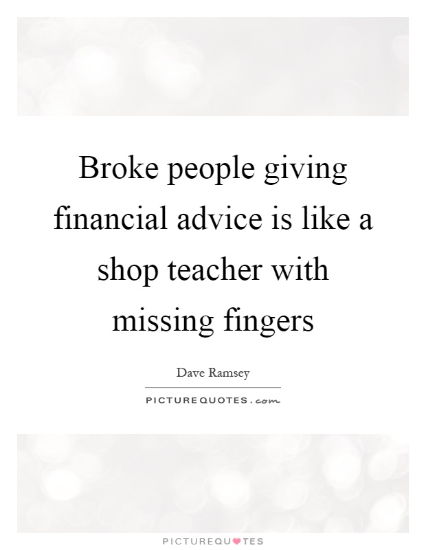 Broke people giving financial advice is like a shop teacher with missing fingers Picture Quote #1