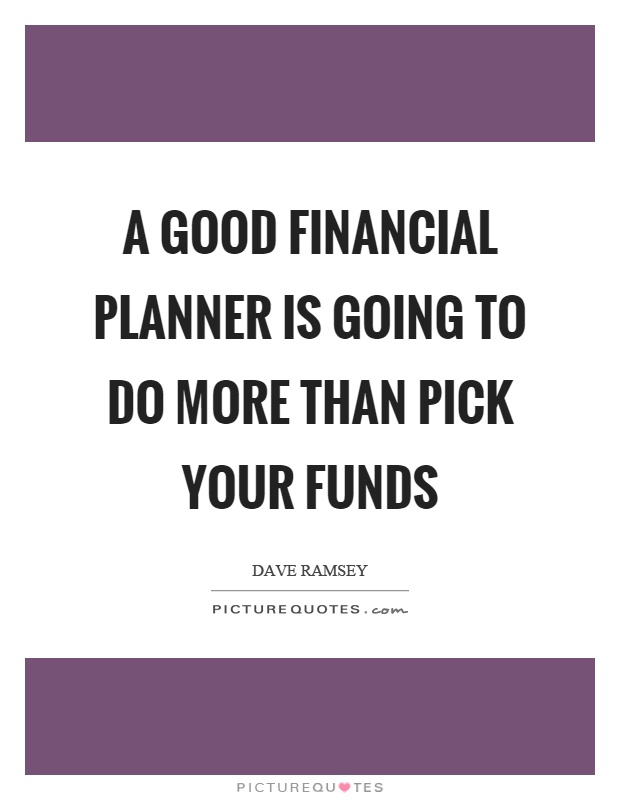 A good financial planner is going to do more than pick your funds Picture Quote #1