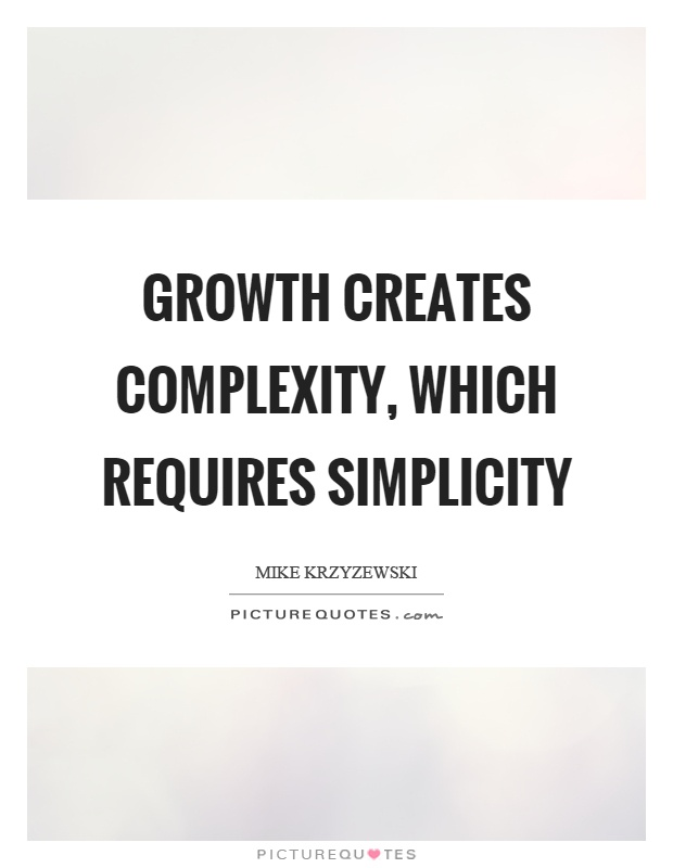 Growth creates complexity, which requires simplicity Picture Quote #1
