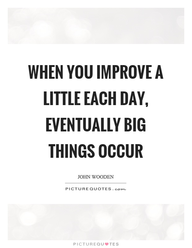 When you improve a little each day, eventually big things occur Picture Quote #1