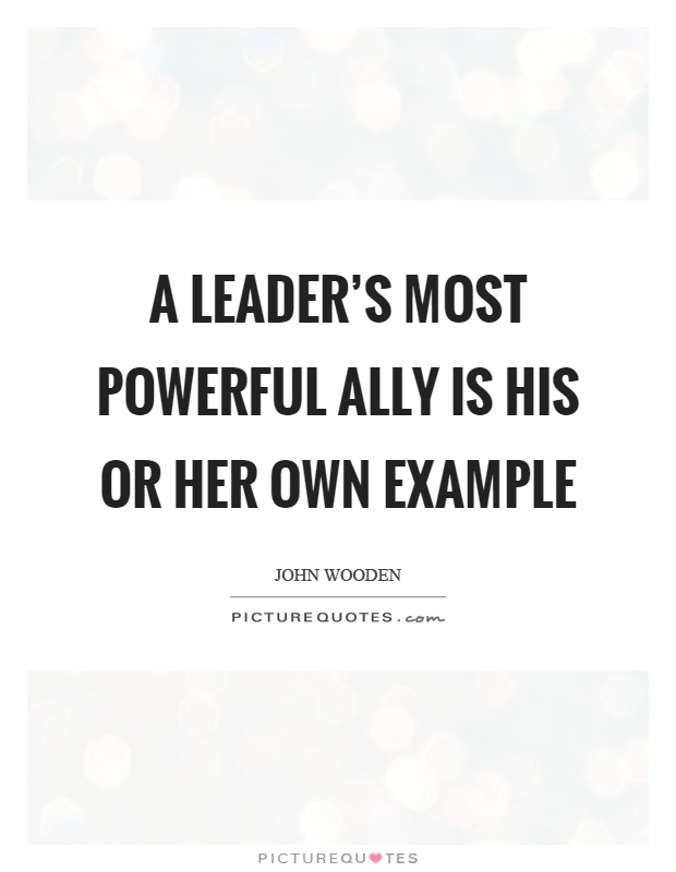A leader's most powerful ally is his or her own example Picture Quote #1