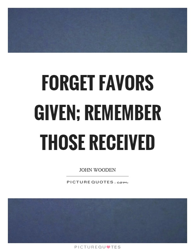 Forget favors given; remember those received Picture Quote #1
