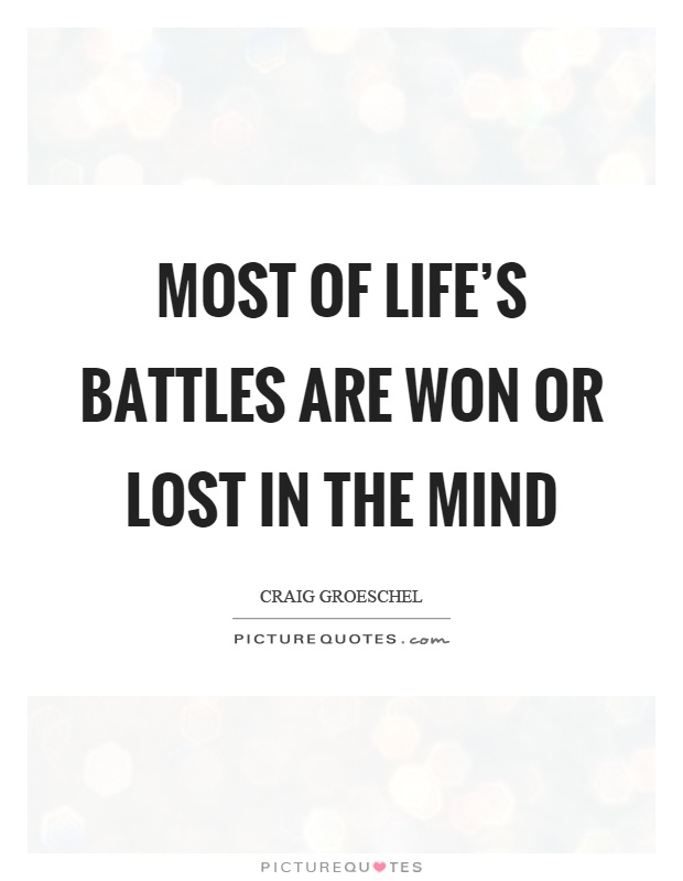 Most of life's battles are won or lost in the mind Picture Quote #1