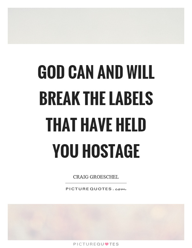 God can and will break the labels that have held you hostage Picture Quote #1