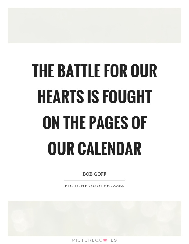 The battle for our hearts is fought on the pages of our calendar Picture Quote #1