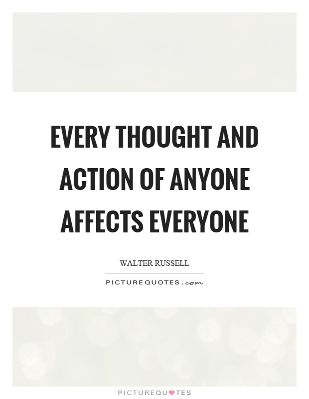 Every thought and action of anyone affects everyone Picture Quote #1