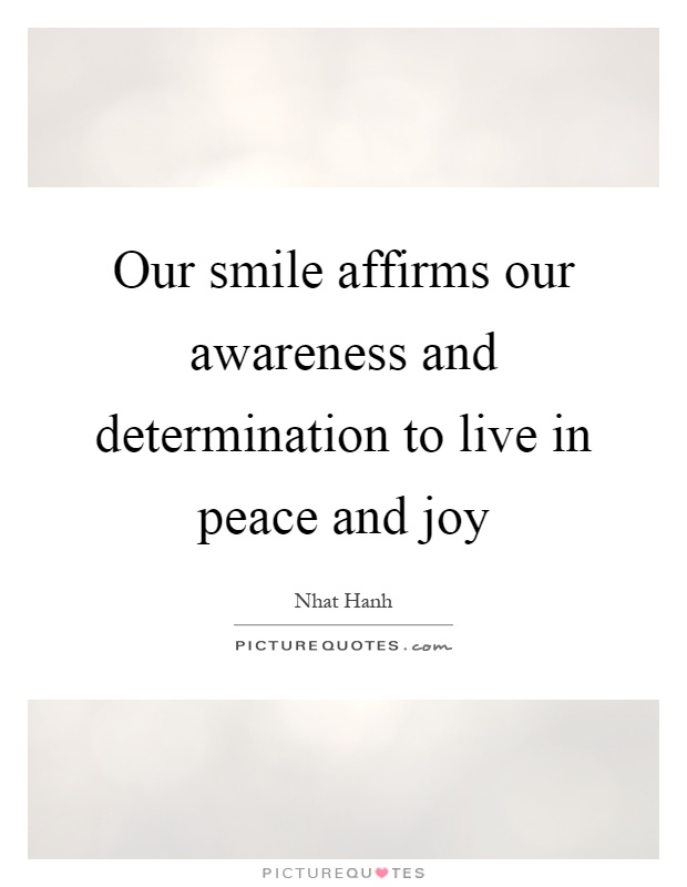 Our smile affirms our awareness and determination to live in peace and joy Picture Quote #1
