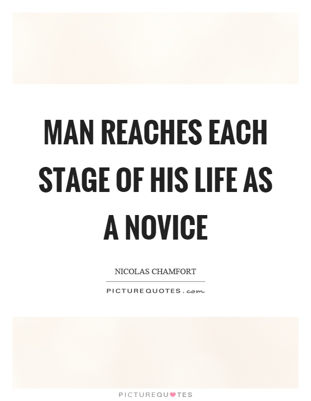 Man reaches each stage of his life as a novice Picture Quote #1