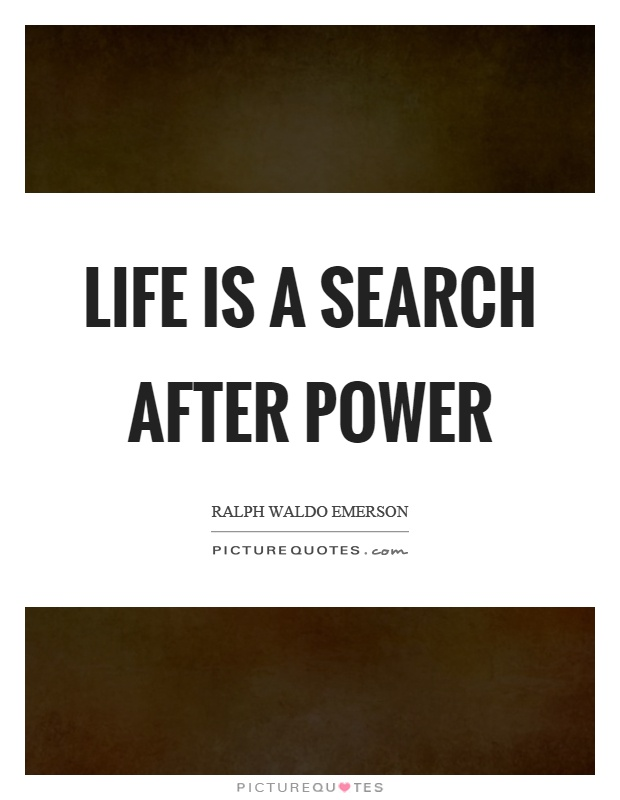 Life is a search after power Picture Quote #1