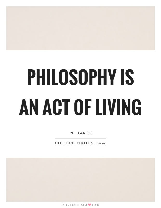 Philosophy is an act of living Picture Quote #1