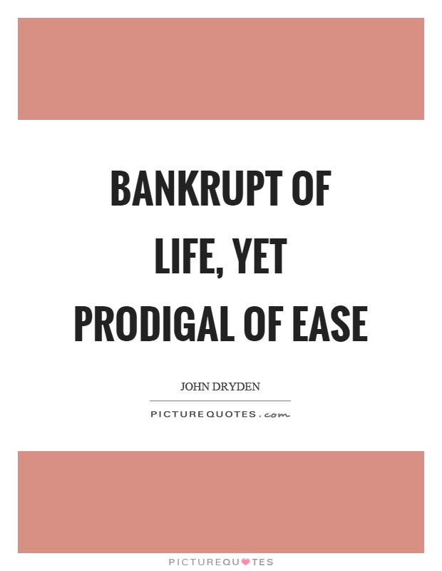 Bankrupt of life, yet prodigal of ease Picture Quote #1