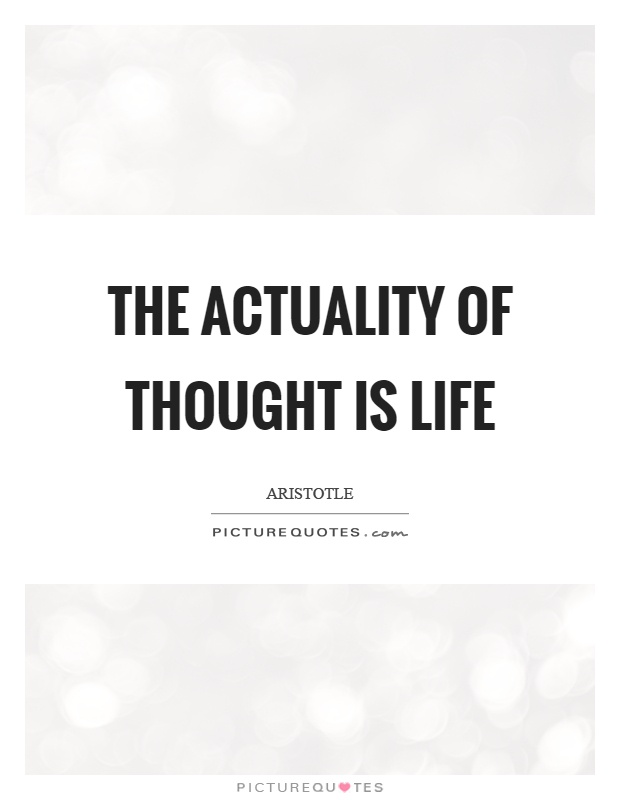 The actuality of thought is life Picture Quote #1