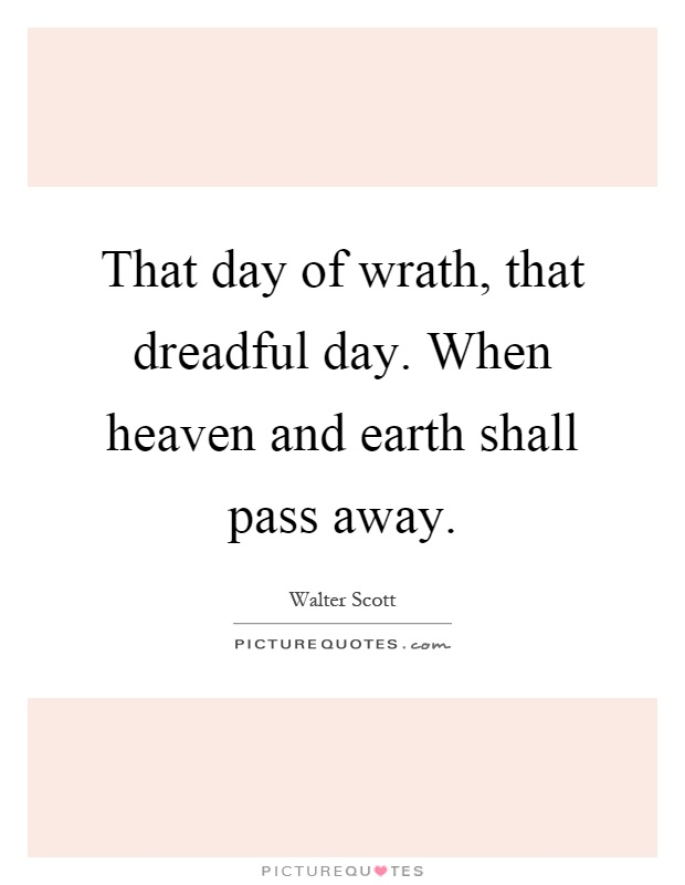 That day of wrath, that dreadful day. When heaven and earth shall pass away Picture Quote #1