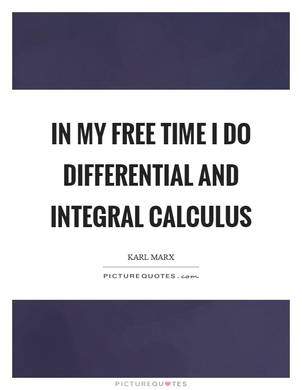 In my free time I do differential and integral calculus Picture Quote #1