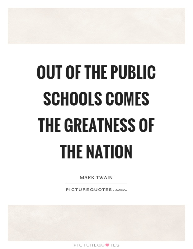 Out of the public schools comes the greatness of the nation Picture Quote #1