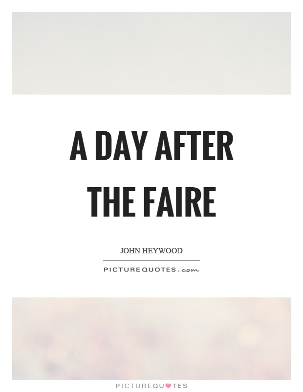 A day after the faire Picture Quote #1
