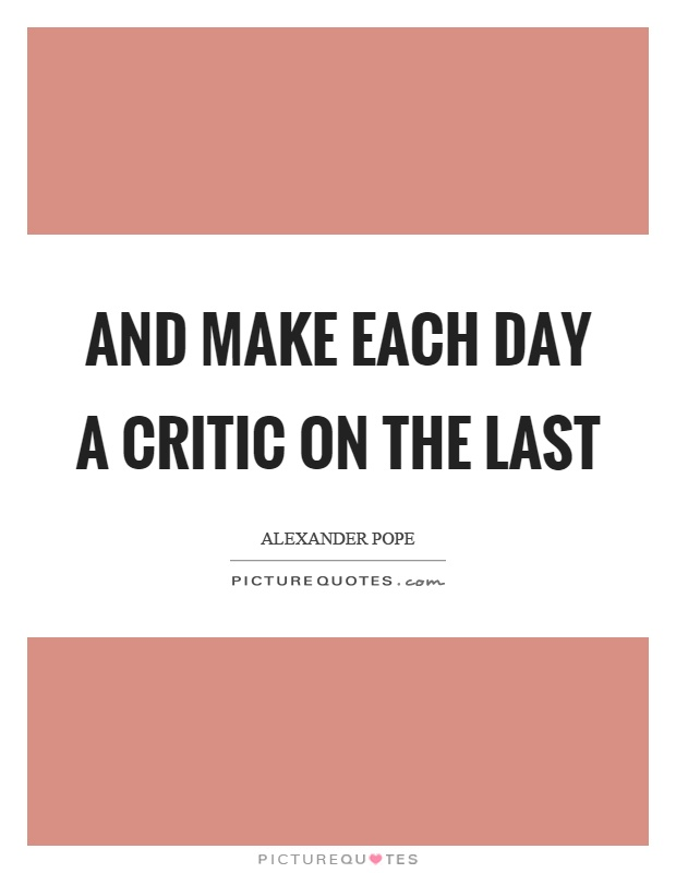 And make each day a critic on the last Picture Quote #1