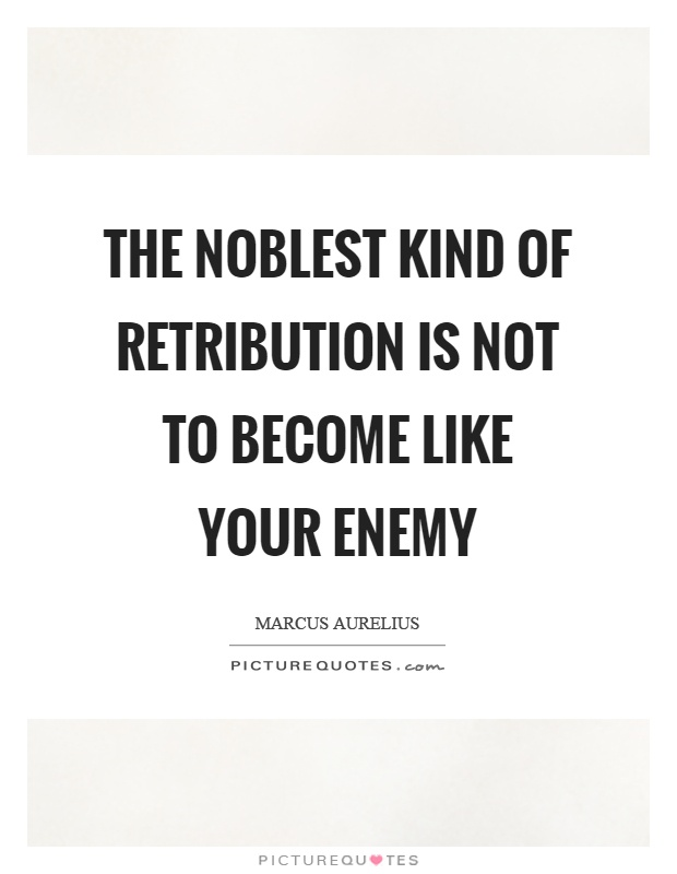 The noblest kind of retribution is not to become like your enemy Picture Quote #1