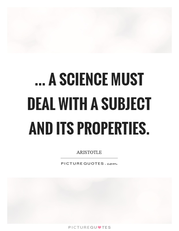 a science must deal with a subject and its properties