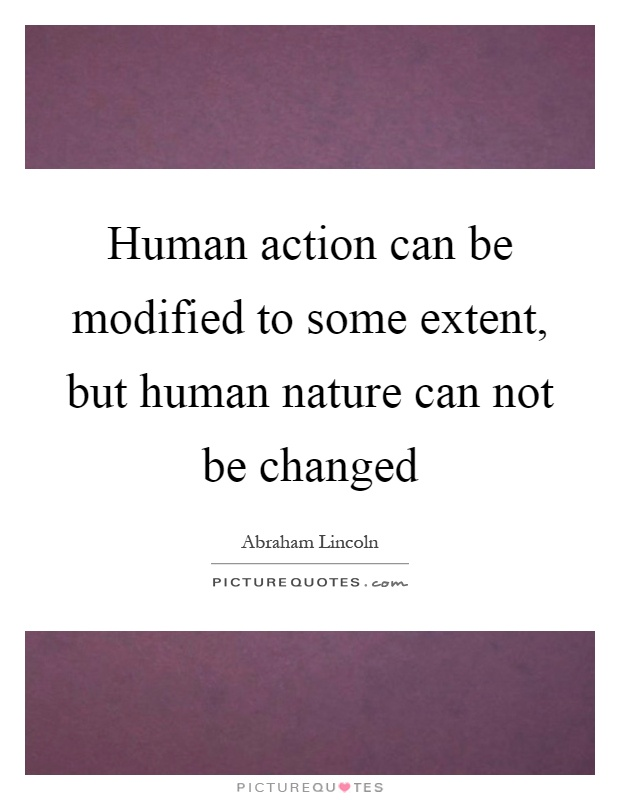 Human action can be modified to some extent, but human nature can not be changed Picture Quote #1