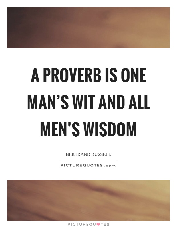 A proverb is one man's wit and all men's wisdom Picture Quote #1
