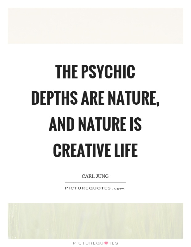 the psychic depths are nature and nature is creative life