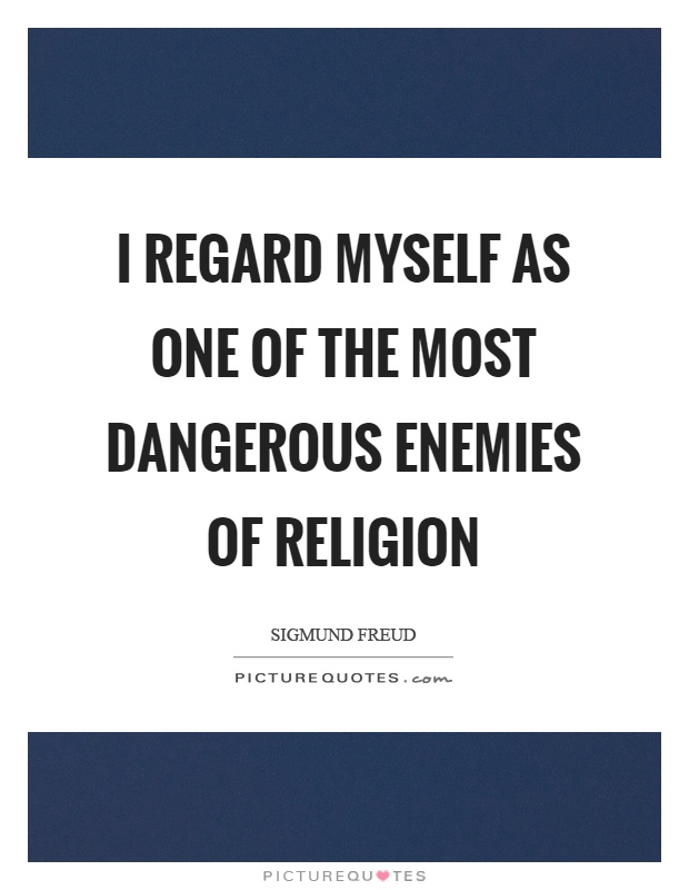 I regard myself as one of the most dangerous enemies of religion Picture Quote #1