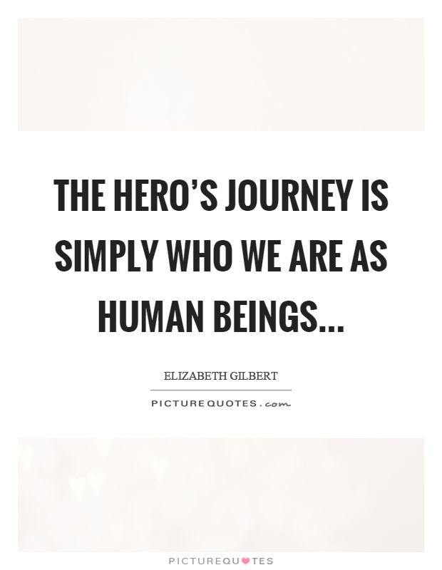 The hero's journey is simply who we are as human beings Picture Quote #1