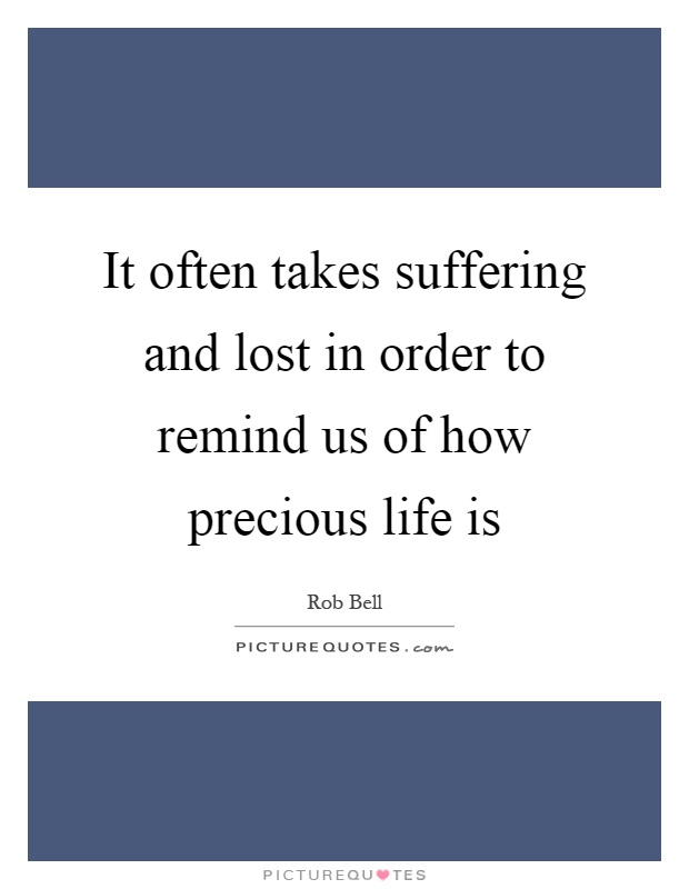 It Often Takes Suffering And Lost In Order To Remind Us Of