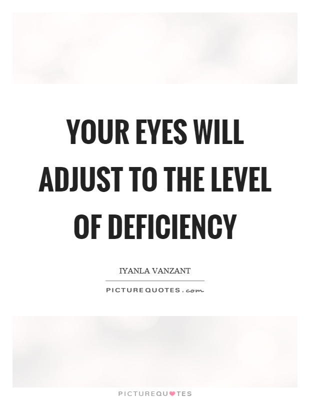 Your eyes will adjust to the level of deficiency Picture Quote #1