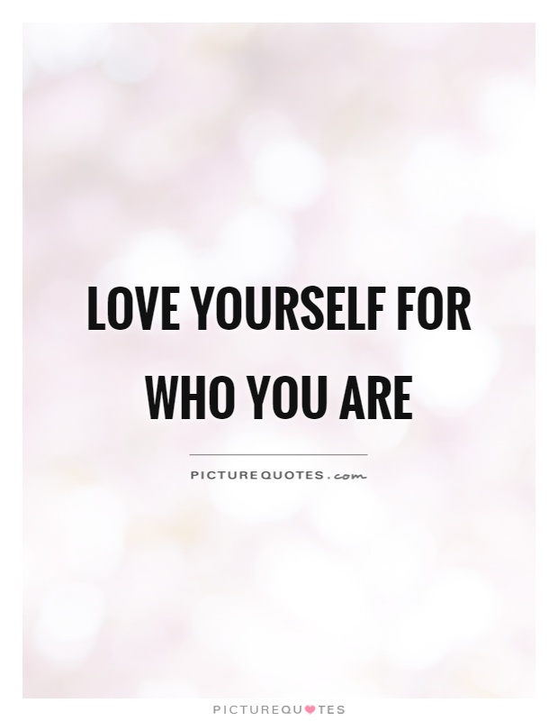 Love yourself for who you are Picture Quote #1