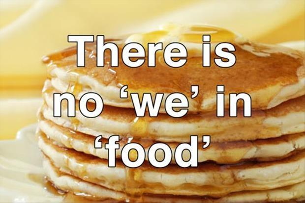 "There is no ""we"" in ""food"" Picture Quote #1"