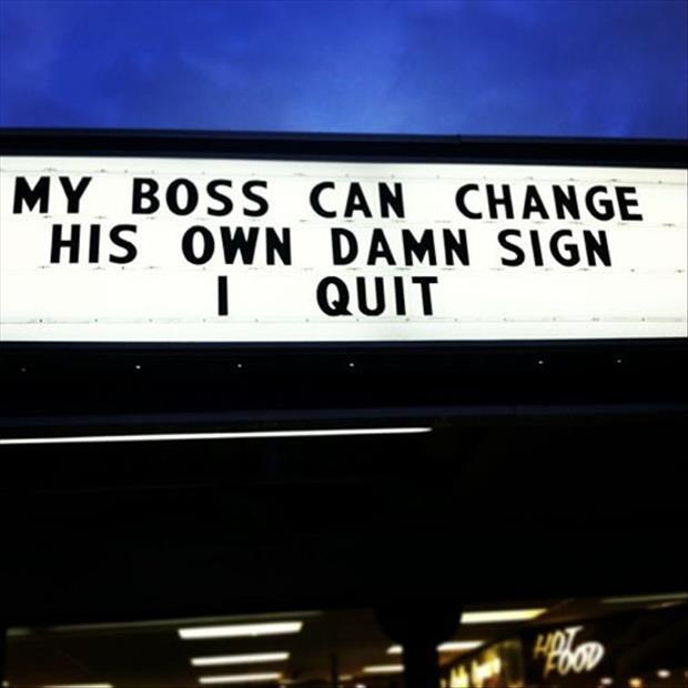 My boss can change his own damn sign, I quit Picture Quote #1