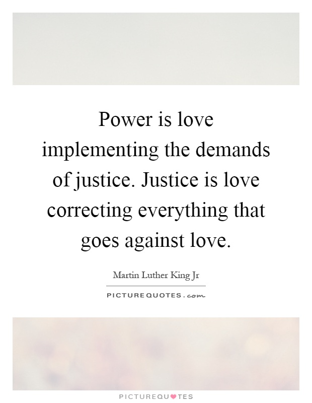 Power is love implementing the demands of justice. Justice is love correcting everything that goes against love Picture Quote #1