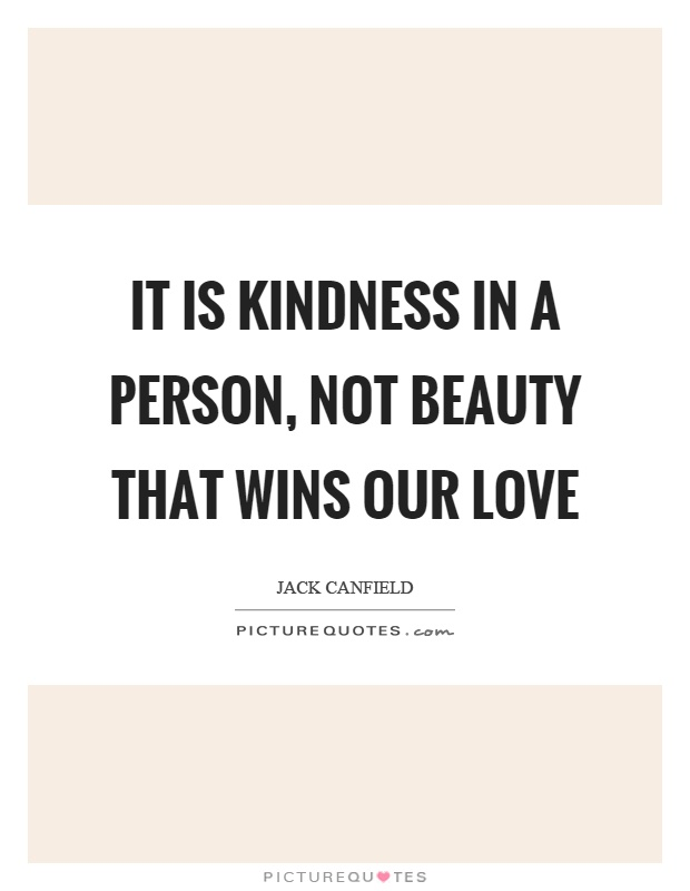 It is kindness in a person, not beauty that wins our love Picture Quote #1