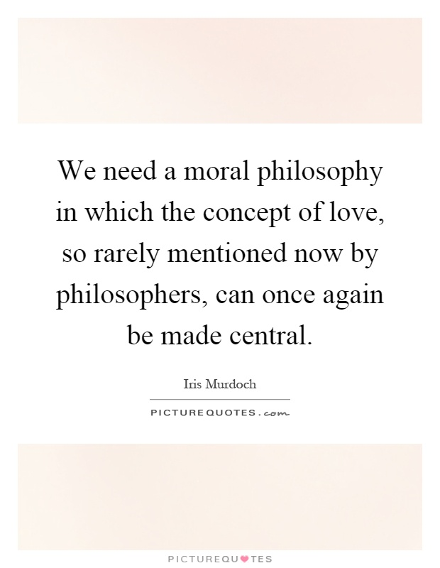Moral Quotes About Love Delectable We Need A Moral Philosophy In Which The Concept Of Love So