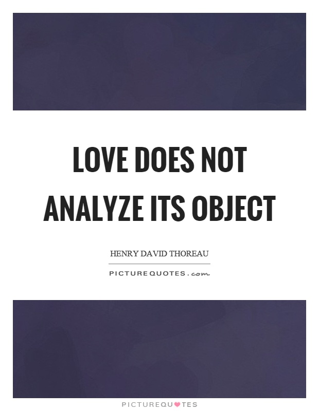 Love does not analyze its object Picture Quote #1