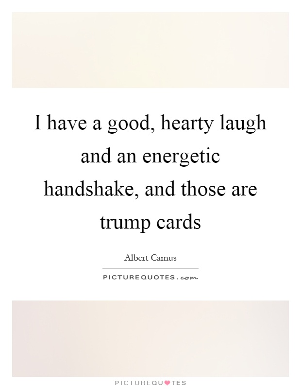I have a good, hearty laugh and an energetic handshake, and those are trump cards Picture Quote #1
