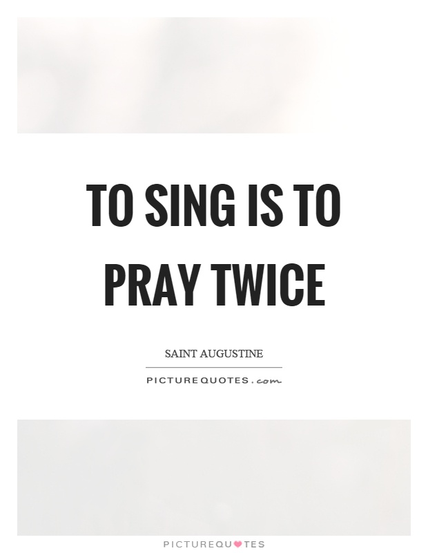 To sing is to pray twice Picture Quote #1