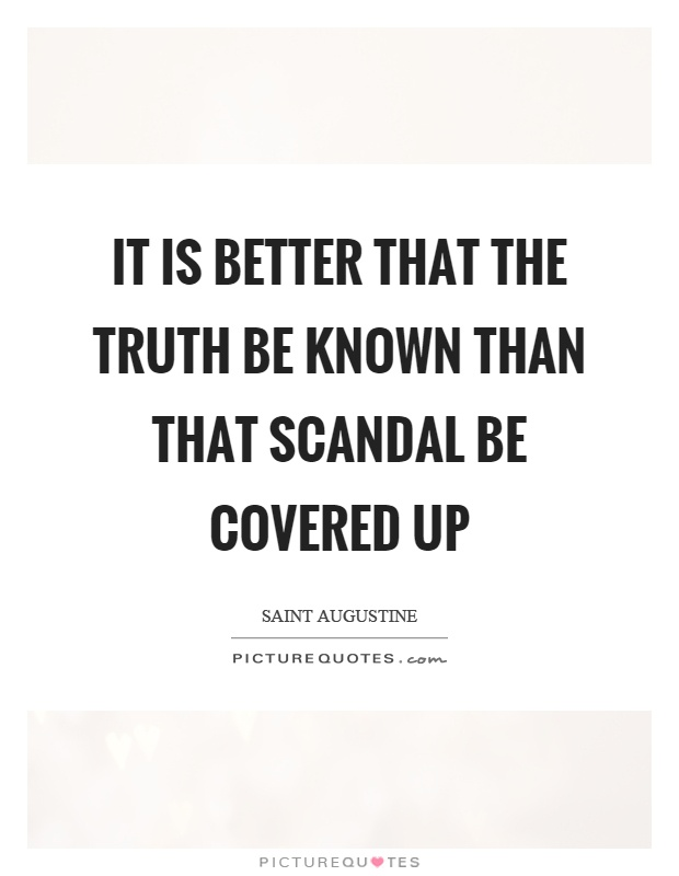 It is better that the truth be known than that scandal be covered up Picture Quote #1