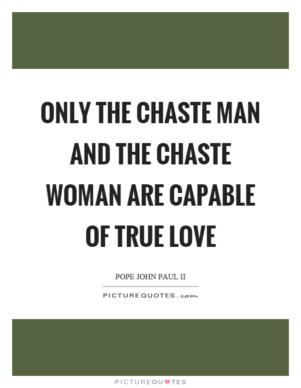 Only the chaste man and the chaste woman are capable of true love Picture Quote #1