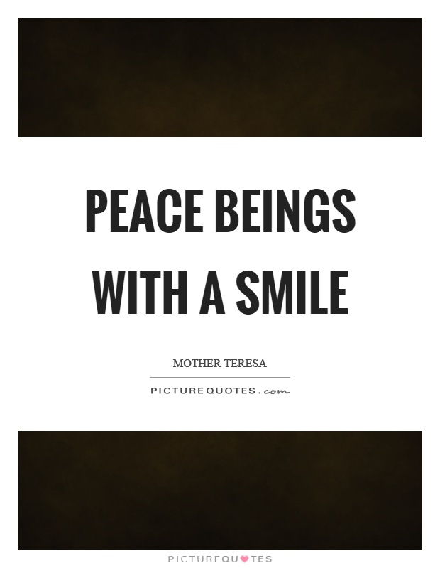Peace beings with a smile Picture Quote #1