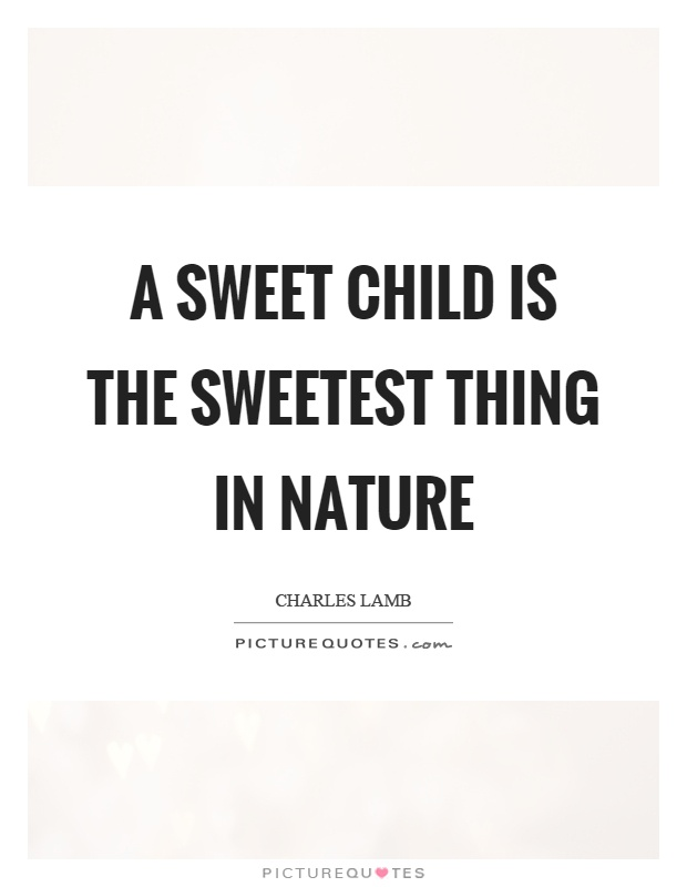 A sweet child is the sweetest thing in nature Picture Quote #1