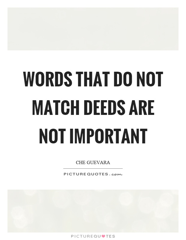Words that do not match deeds are not important Picture Quote #1