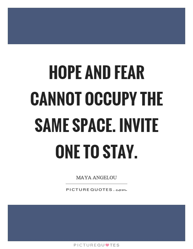 Hope and fear cannot occupy the same space. Invite one to stay Picture Quote #1