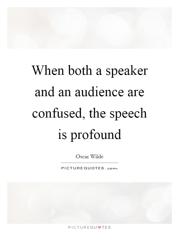 When both a speaker and an audience are confused, the speech is profound Picture Quote #1