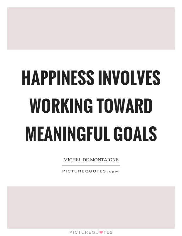 Happiness involves working toward meaningful goals Picture Quote #1