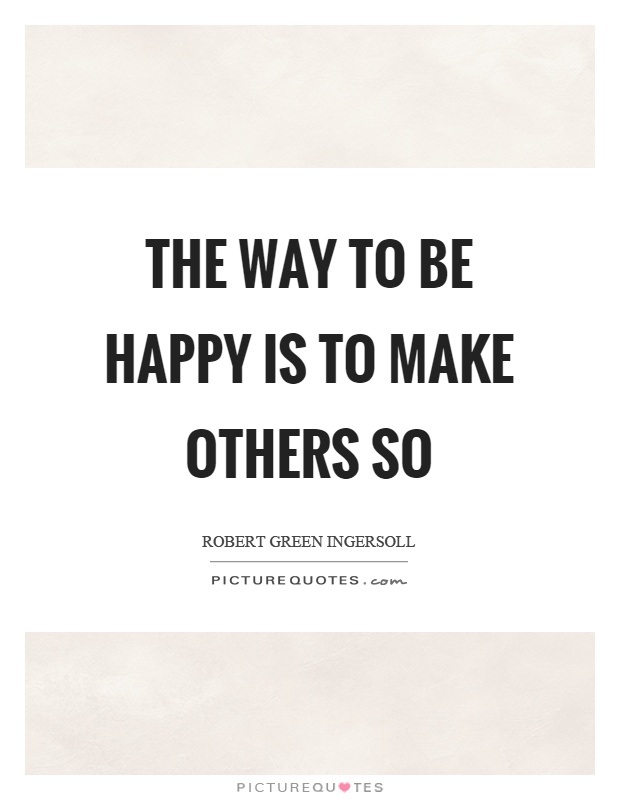 The way to be happy is to make others so Picture Quote #1